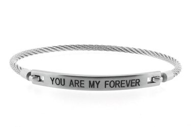 Stainless steel bracelet and cable engraved with YOU ARE MY FOREVER